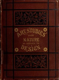 Cover of Art-Studies from Nature, as Applied to Design For the use of architects, designers, and manufacturers