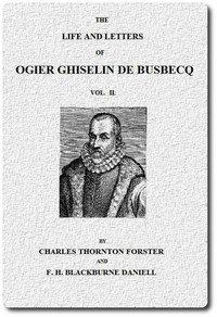 The Life and Letters of Ogier Ghiselin de Busbecq, Vol. 2 (of 2)