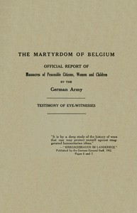 Cover of The Martyrdom of Belgium Official Report of Massacres of Peaceable Citizens, Women and Children by The German Army