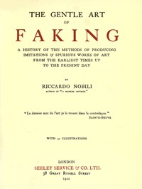 The Gentle Art of Faking A history of the methods of producing imitations & spurious works of art from  the earliest times up to the present day