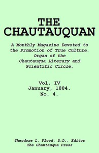 The Chautauquan, Vol. 04, January 1884 A Monthly Magazine Devoted to the Promotion of True Culture. Organ of the Chautauqua Literary and Scientific Circle.