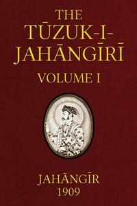 Cover of The Tuzuk-i-Jahangiri: or, Memoirs of Jahangir (Volume 1 of 2)