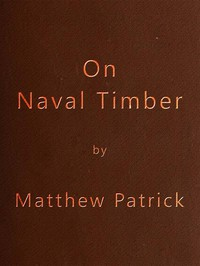 On Naval Timber and Arboriculture With Critical Notes on Authors who have Recently Treated the Subject of Planting