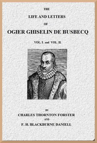The Life and Letters of Ogier Ghiselin de Busbecq, Volumes 1 and 2