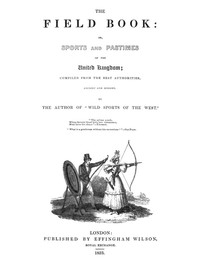 Cover of The Field Book: or, Sports and pastimes of the United Kingdom compiled from the best authorities, ancient and modern