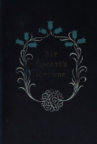 Cover of Sir Robert's Fortune: A Novel