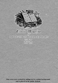 Cover of Eclectic Magazine of Foreign Literature, Science, and Art, May 1885