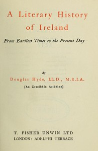 A Literary History of Ireland, from Earliest Times to the Present Day