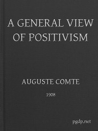 A General View of PositivismOr, Summary exposition of the System of Thought and Life