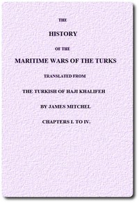 The History of the Maritime Wars of the Turks. Chapters I. to IV.