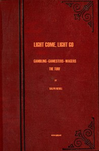 Cover of Light Come, Light Go: Gambling—Gamesters—Wagers—The Turf