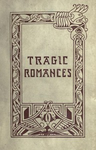 Tragic Romances Re-issue of the Shorter Stories of Fiona Macleod; Rearranged, with Additional Tales