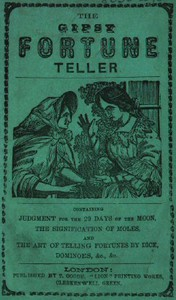 The Gipsy Fortune Teller Containing: Judgment for the 29 Days of the Moon, the Signification of Moles, and the Art of Telling Fortunes by Dice, Dominoes, &c., &c.