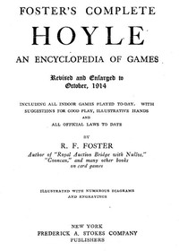 Cover of Foster's Complete Hoyle: An Encyclopedia of Games Including all indoor games played to-day. With suggestions for good play, illustrative hands, and all official laws to date