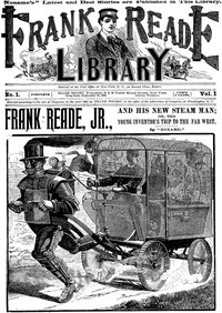 Cover of Frank Reade, Jr., and His New Steam Man; or, the Young Inventor's Trip to the Far West Frank Reade Library Vol. I