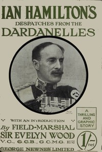 Sir Ian Hamilton's Despatches from the Dardanelles, etc.