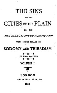 The Sins of the Cities of the Plain; or, The Recollections of a Mary-Ann with Short Essays on Sodomy and Tribadism