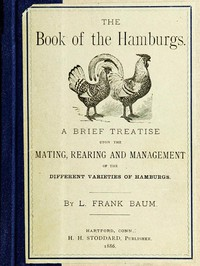Cover of The Book of the Hamburgs A Brief Treatise upon the Mating, Rearing and Management of the Different Varieties of Hamburgs