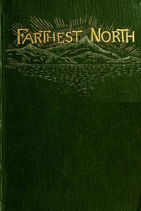 Farthest North The Life and Explorations of Lieutenant James Booth Lockwood, of the Greely Arctic Expedition