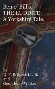 Ben o' Bill's, the Luddite: A Yorkshire Tale