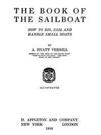 The Book of the Sailboat: How to rig, sail and handle small boats