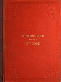 Cover of Historical Record of the Twelfth, or the East Suffolk, Regiment of Foot Containing an Account of the Formation of the Regiment in 1685, and of Its Subsequent Services to 1847