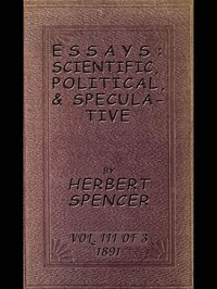 Cover of Essays: Scientific, Political, & Speculative; Vol. 3 of 3 Library Edition (1891), Containing Seven Essays not before Republished, and Various other Additions.