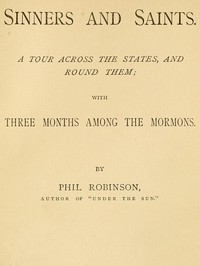 Sinners and Saints A Tour Across the States and Round Them, with Three Months Among the Mormons