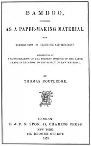 Cover of Bamboo, Considered as a Paper-making Material With remarks upon its cultivation and treatment. Supplemented by a consideration of the present position of the paper trade in relation to the supply of raw material.