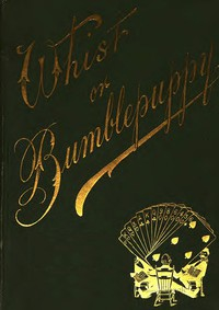 Whist; or, Bumblepuppy? Thirteen Lectures Addressed to Children