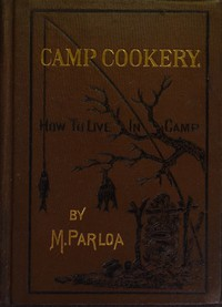 Camp Cookery. How to Live in Camp