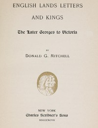 English Lands, Letters and Kings, vol. 4: The Later Georges to Victoria