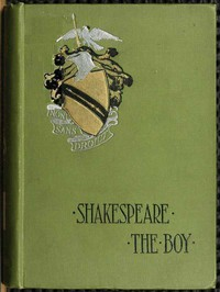 Cover of Shakespeare the BoyWith Sketches of the Home and School Life, Games and Sports, Manners, Customs and Folk-lore of the Time