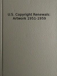 U.S. Copyright Renewals: Artwork 1951-1959 Catalog of Copyright Entries