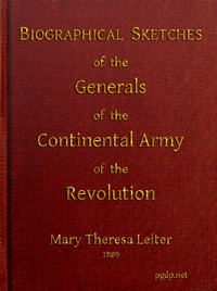 Biographical Sketches of the Generals of the Continental Army of the Revolution