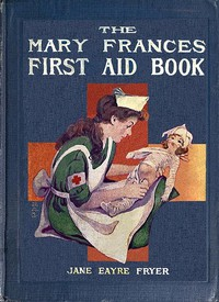 Cover of The Mary Frances First Aid BookWith Ready Reference List of Ordinary Accidents and Illnesses, and Approved Home Remedies