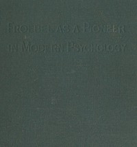 Cover of Froebel as a pioneer in modern psychology