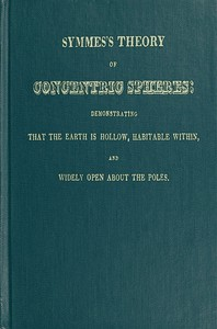 Cover of Symmes's Theory of Concentric Spheres Demonstrating that the Earth is hollow, habitable within, and widely open about the poles