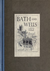 Cover of Bath and Wells: A Sketch-Book