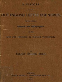 Cover of A History of the Old English Letter Foundries with Notes, Historical and Bibliographical, on the Rise and Progress of English Typography.
