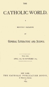 The Catholic World, Vol. 21, April, 1875, to September, 1875A Monthly Magazine of General Literature and Science