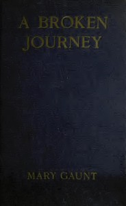 Cover of A Broken Journey Wanderings from the Hoang-Ho to the Island of Saghalien and the Upper Reaches of the Amur River