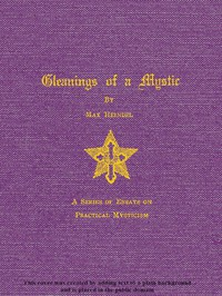 Gleanings of a Mystic: A Series of Essays on Practical Mysticism