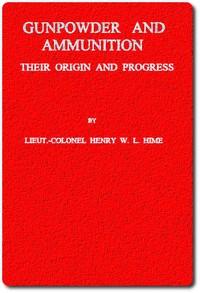 Cover of Gunpowder and Ammunition, Their Origin and Progress