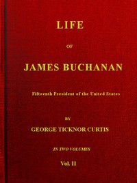 Life of James Buchanan, Fifteenth President of the United States. v. 2 (of 2)