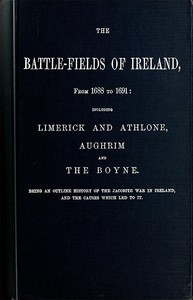 Cover of The battle-fields of Ireland, from 1688 to 1691 including Limerick and Athlone, Aughrim and the Boyne. Being an outline history of the Jacobite war in Ireland, and the causes which led to it