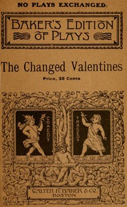 The Changed Valentines, and Other Plays for St. Valentine's Day