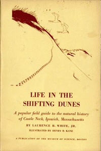 Cover of Life in the Shifting Dunes A popular field guide to the natural history of Castle Neck, Ipswich, Massachusetts