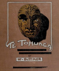 Cover of Te Tohunga: The ancient legends and traditions of the Maoris