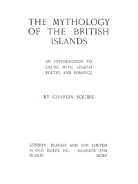 The Mythology of the British IslandsAn Introduction to Celtic Myth, Legend, Poetry, and Romance
